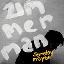 Someday Maybe/Zimmerman