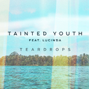 Teardrops feat.Lucinda/Tainted Youth