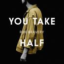You Take Half/Rob Bravery