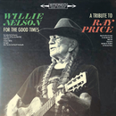 For the Good Times: A Tribute to Ray Price/Willie Nelson