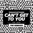 Can't Get To You (The Remixes) feat.Layth/TooManyLeftHands