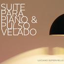 Suite para Piano y Pulso Velado/Luciano Supervielle