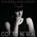 Got To Be Real/Chiara Galeotti