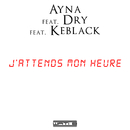 J'attends mon heure feat.Dry,Keblack/Ayna