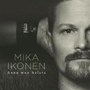 Anna mun halata/Mika Ikonen