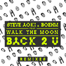 Back 2 U (Remixes) feat.WALK THE MOON/STEVE AOKI