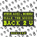 Back 2 U (Remixes) feat.WALK THE MOON/STEVE AOKI