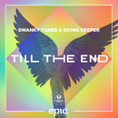 Till The End/Swanky Tunes & Going Deeper