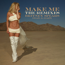 Make Me... (feat. G-Eazy) [The Remixes] feat.G-Eazy/Britney Spears
