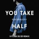 You Take Half (Ivy Lab 20 20 Mix)/Rob Bravery