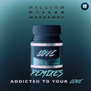 Addicted To Your Love (Remixes)/Million Dollar Weekends