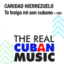 Te Traigo Mi Son Cubano (Remasterizado)/Caridad Hierrezuelo