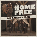 Die a Happy Man/Home Free