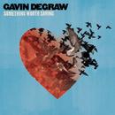 Something Worth Saving/Gavin DeGraw