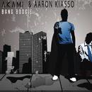 Bang Boogie/Akami & Aaron Kiasso