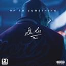Up to Something/Da L.E.S.