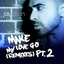 Make My Love Go (The Remixes, Pt.2) feat.Sean Paul/Jay Sean