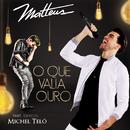 O Que Valia Ouro feat.Michel Teló/Matteus