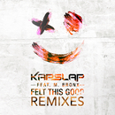 Felt This Good (Remixes) feat.M. Bronx/Kap Slap