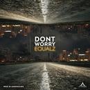 Don't Worry/Equalz