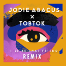 I'll Be That Friend (Tobtok Remix)/Jodie Abacus