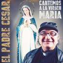 Cantemos a la Virgen María/El Padre César