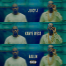 Ballin feat.Kanye West/Juicy J