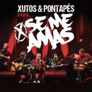Se Me amas (Acústico) [Ao Vivo]/Xutos & Pontapés