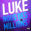 Nous des millions/Luke