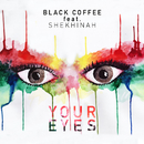 Your Eyes feat.Shekhinah/Black Coffee