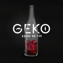 Drunk on You/GEKO