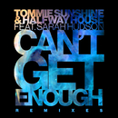 Can't Get Enough (Remixes) feat.Sarah Hudson/Tommie Sunshine