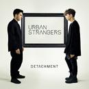 Detachment/Urban Strangers