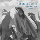Wake Up (Remixes)/Chelsea Cutler