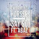 Say So (Radio Edit) feat.Abaz/Charming Horses