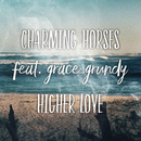 Higher Love (Acoustic Mix) feat.Grace Grundy/Charming Horses
