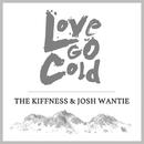 Love Go Cold feat.Josh Wantie/The Kiffness