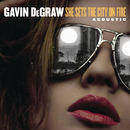 She Sets The City On Fire (Acoustic)/Gavin DeGraw