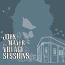 The Village Sessions/John Mayer