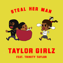 Steal Her Man feat.Trinity Taylor/Taylor Girlz