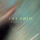 Our Story/Jay Shin