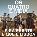 P'ra Frente É Que É Lisboa/Os Quatro e Meia