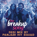 "The Breakup Song (Desi Mix By Panjabi Hit Squad) [From ""Ae Dil Hai Mushkil""]/Pritam, Arijit Singh, Badshah, Jonita Gandhi & Panjabi Hit Squad"