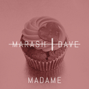 Madame/Marash & Dave