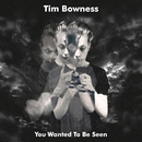 You Wanted to Be Seen/Tim Bowness