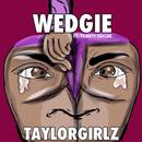Wedgie feat.Trinity Taylor/Taylor Girlz