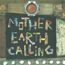 MOTHER EARTH CALLING/GOTA