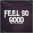 Feel So Good/Treyy G & Joe Cardigan