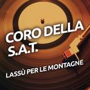 Lassù per le montagne/Coro Della Sat