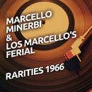 Marcello Minerbi & Los Marcello's Ferial - Rarietes 1966/Marcello Minerbi